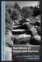 Narratives of Travel and Tourism ebook by Tijana Rakic,Jacqueline Tivers