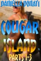 Cougar Island: Parts 1-3 ebook by Daniella Donati