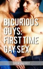 Bi Curious Guys: First Time Gay Sex ebook by Drew Shadrot