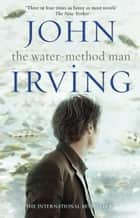 The Water-Method Man ebook by John Irving