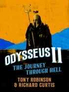 Odysseus II - The Journey Through Hell ebook by Sir Tony Robinson, Richard Curtis