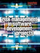 Risk Management in Software Development Projects ebook by John McManus