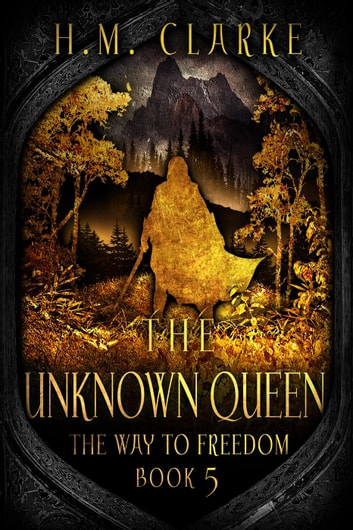 The Unknown Queen - The Way to Freedom, #5 ebook by H.M. Clarke