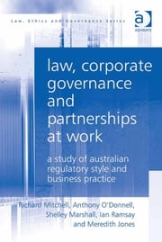 Law, Corporate Governance and Partnerships at Work - A Study of Australian Regulatory Style and Business Practice ebook by Mr Anthony O'Donnell,Ms Meredith Jones,Ms Shelley Marshall,Professor Richard Mitchell,Professor Ian Ramsay,Professor Charles Sampford