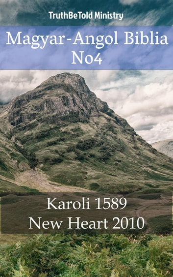 Magyar-Angol Biblia No4 - Karoli 1589 - New Heart 2010 ebook by TruthBeTold Ministry