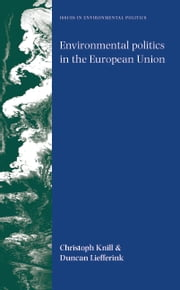 Environmental politics in the European Union: Policy-making, implementation and patterns of multi-level governance ebook by Christoph Knill,Duncan Liefferink
