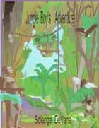Jungle Boy's Adventure ebook by Solange DeVane