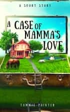 A Case of Mamma's Love ebook by Tammie Painter