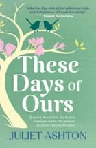 These Days of Ours ebook by Juliet Ashton