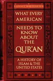 What Every American Needs to Know About the Qur'an - A History of Islam & the United States ebook by Federer, William, J