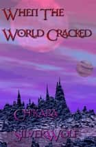 When The World Cracked ebook by Ch'kara SilverWolf