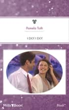 I Do! I Do! ebook by Pamela Toth