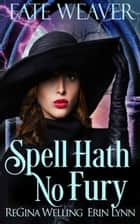 Spell Hath No Fury ebook by ReGina Welling, Erin Lynn