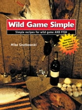 Wild Game Simple ebook by Mike Gnatkowski