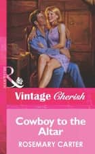 Cowboy To The Altar (Mills & Boon Vintage Cherish) eBook by Rosemary Carter