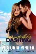 Irresistibly Dashing ebook by Victoria Pinder