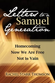 Letters to a Samuel Generation: Homecoming; Now We Are Free; Not In Vain ebook by Rachel Starr Thomson