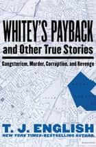 Whitey's Payback - And Other True Stories: Gangsterism, Murder, Corruption, and Revenge ekitaplar by T. J. English