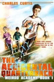Accidental Quarterback - Book 1 ebook by Charles Curtis