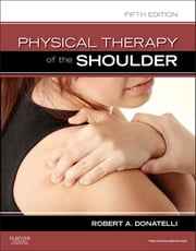 Physical Therapy of the Shoulder ebook by Robert A. Donatelli