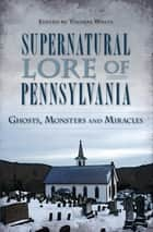 Supernatural Lore of Pennsylvania - Ghosts, Monsters and Miracles ekitaplar by Thomas White