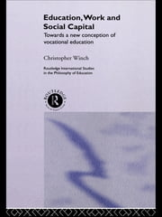 Education, Work and Social Capital - Towards a New Conception of Vocational Training ebook by Christopher Winch