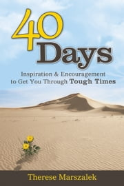40 Days - Inspiration & encouragement to get you through tough times ebook by Therese Marszalek