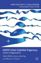 NATO's Post-Cold War Trajectory ebook by M. Webber,J. Sperling,M. Smith