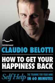 How to get your happiness back ebook by Claudio Belotti