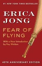 Fear of Flying - Fortieth-Anniversary Edition ebook by Erica Jong