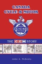 Canada Cycle & Motor: The CCM Story ebook by John A. McKenty