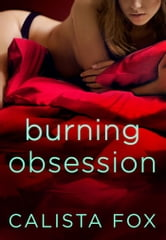 Burning Obsession - A Burned Novel ebook by Calista Fox