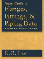 Pocket Guide to Flanges, Fittings, and Piping Data ebook by Lee, R. R.