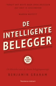 De intelligente belegger - de klassieker over de slimste beleggingsstrategie ebook by Benjamin Graham,Robert Neugarten