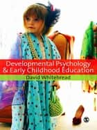 Developmental Psychology and Early Childhood Education ebook by Dr David Whitebread