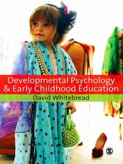 Developmental Psychology and Early Childhood Education - A Guide for Students and Practitioners ebook by Dr David Whitebread