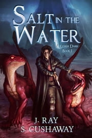 Salt in the Water- A Lesser Dark: Book I - A Lesser Dark, #1 ebook by Sarah Cushaway, J. Ray