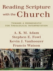 Reading Scripture with the Church - Toward a Hermeneutic for Theological Interpretation ebook by A. K. M. Adam,Stephen Fowl,Kevin J. Vanhoozer