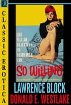 So Willing - Collection of Classic Erotica, #23 ebook by Lawrence Block