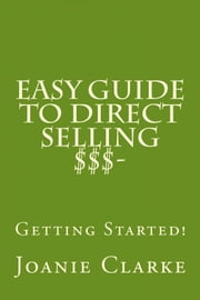 Easy Guide to Direct Selling $$$: Getting Started! ebook by Joanie Clarke