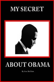 My Secret About Obama ebook by Lisa McClain