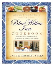 The Blue Willow Inn Cookbook - Discover Why the Best Small-Town Restaurant in the South is in Social Circle, Georgia ebook by Jane Stern