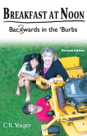 Breakfast At Noon - Backwards in the 'Burbs (Revised Edition) ebook by C. R. Yeager