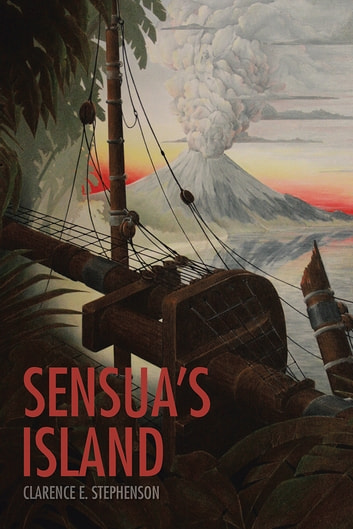 Sensua's Island - An Historical Fantasy ebook by Clarence E. Stephenson