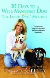 30 Days to a Well-Mannered Dog - The Loved Dog Method ebook by Tamar Geller