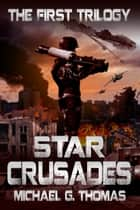 Star Crusades Uprising: The First Trilogy (Books 1-3) ebook by Michael G. Thomas