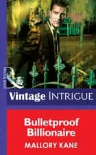 Bulletproof Billionaire (Mills & Boon Intrigue) (New Orleans Confidential, Book 2) ebook by Mallory Kane