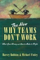 The New Why Teams Don't Work ebook by Harvey Robbins,Michael Finley