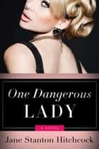 One Dangerous Lady ebook by Jane Stanton Hitchcock