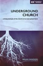 Underground Church - A Living Example of the Church in Its Most Potent Form ebook by Brian Sanders, Alan Hirsch